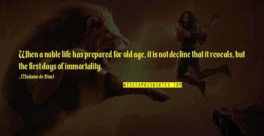 The Old Days Quotes By Madame De Stael: When a noble life has prepared for old