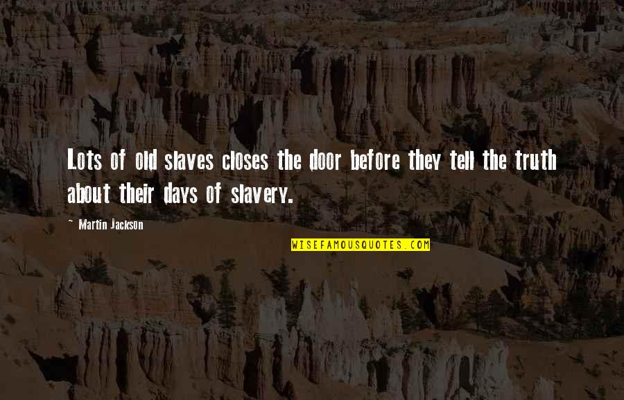 The Old Days Quotes By Martin Jackson: Lots of old slaves closes the door before