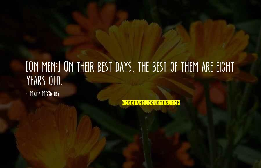 The Old Days Quotes By Mary McGrory: [On men:] On their best days, the best