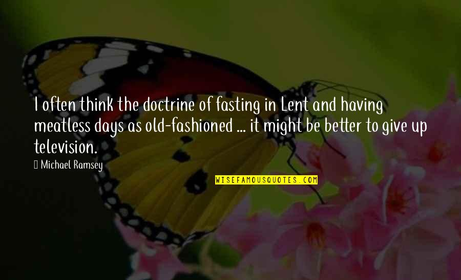 The Old Days Quotes By Michael Ramsey: I often think the doctrine of fasting in