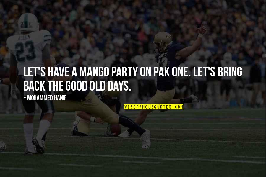 The Old Days Quotes By Mohammed Hanif: Let's have a mango party on Pak One.
