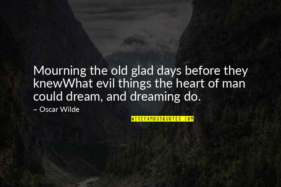 The Old Days Quotes By Oscar Wilde: Mourning the old glad days before they knewWhat