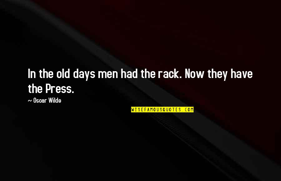 The Old Days Quotes By Oscar Wilde: In the old days men had the rack.