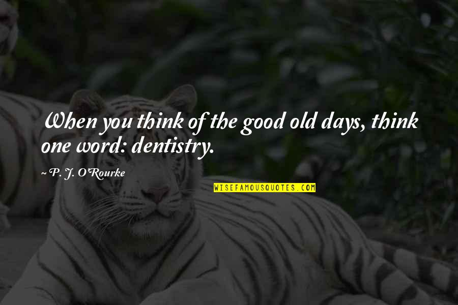 The Old Days Quotes By P. J. O'Rourke: When you think of the good old days,