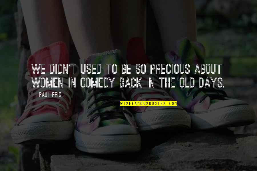 The Old Days Quotes By Paul Feig: We didn't used to be so precious about