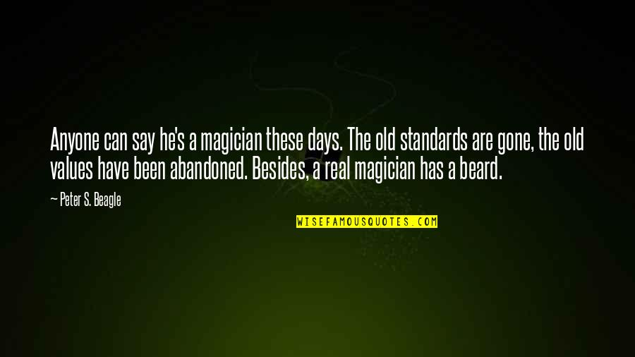 The Old Days Quotes By Peter S. Beagle: Anyone can say he's a magician these days.
