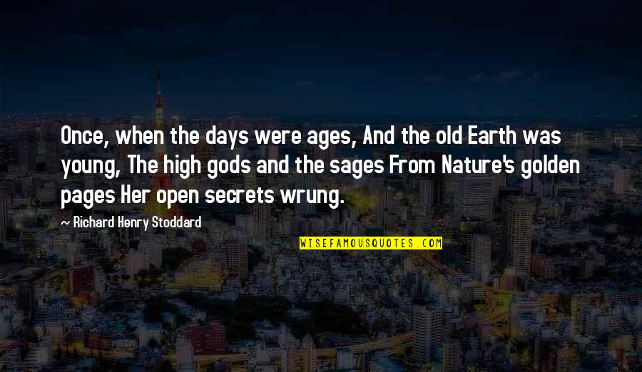 The Old Days Quotes By Richard Henry Stoddard: Once, when the days were ages, And the