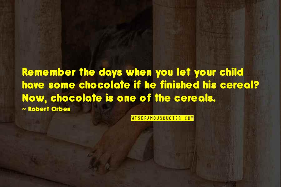 The Old Days Quotes By Robert Orben: Remember the days when you let your child