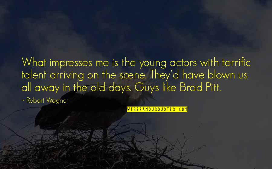 The Old Days Quotes By Robert Wagner: What impresses me is the young actors with