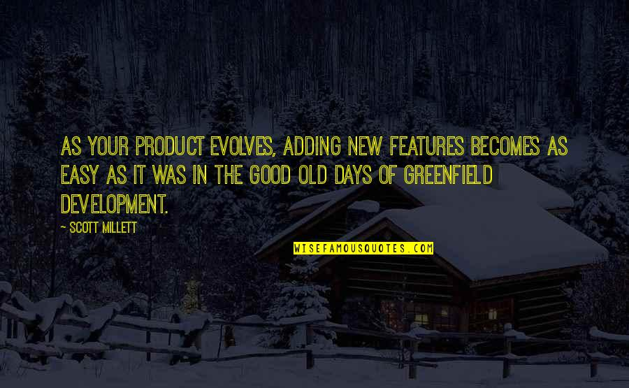 The Old Days Quotes By Scott Millett: As your product evolves, adding new features becomes