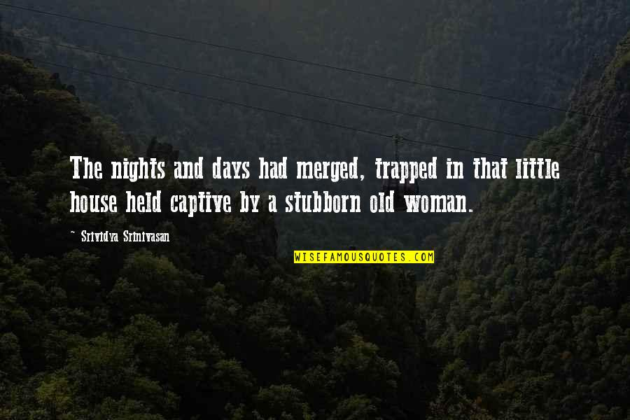The Old Days Quotes By Srividya Srinivasan: The nights and days had merged, trapped in