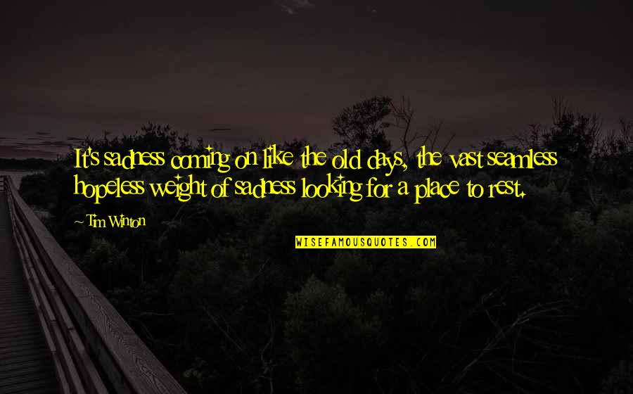 The Old Days Quotes By Tim Winton: It's sadness coming on like the old days,