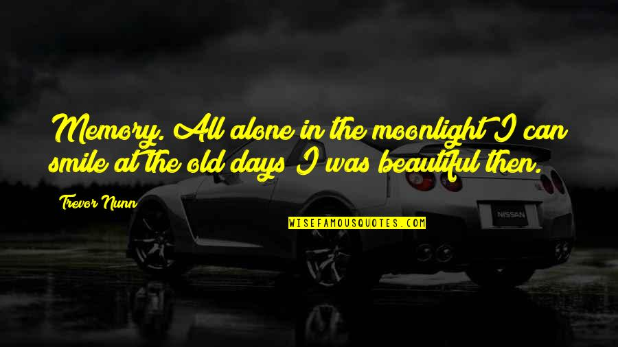 The Old Days Quotes By Trevor Nunn: Memory. All alone in the moonlight I can
