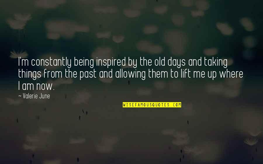 The Old Days Quotes By Valerie June: I'm constantly being inspired by the old days