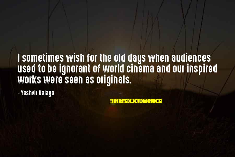 The Old Days Quotes By Yashvir Dalaya: I sometimes wish for the old days when