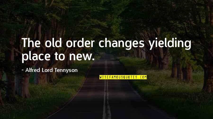 The Old Quotes By Alfred Lord Tennyson: The old order changes yielding place to new.