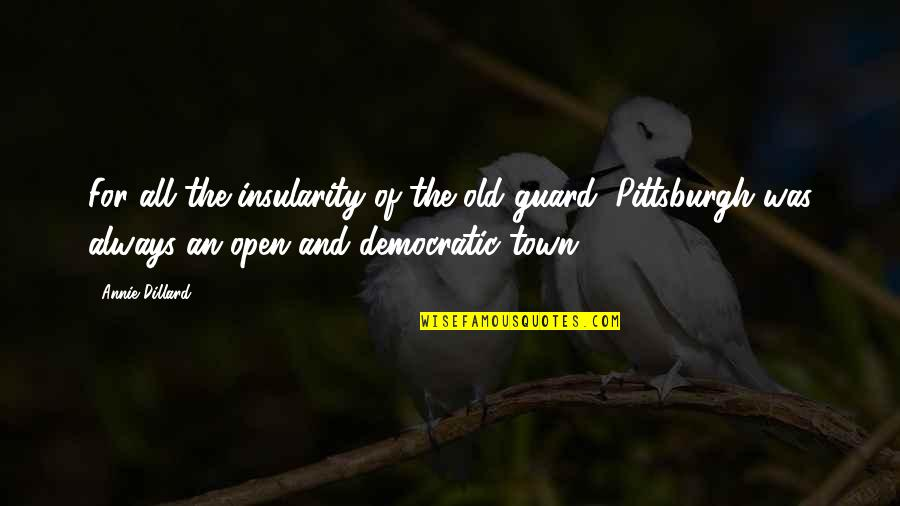 The Old Quotes By Annie Dillard: For all the insularity of the old guard,