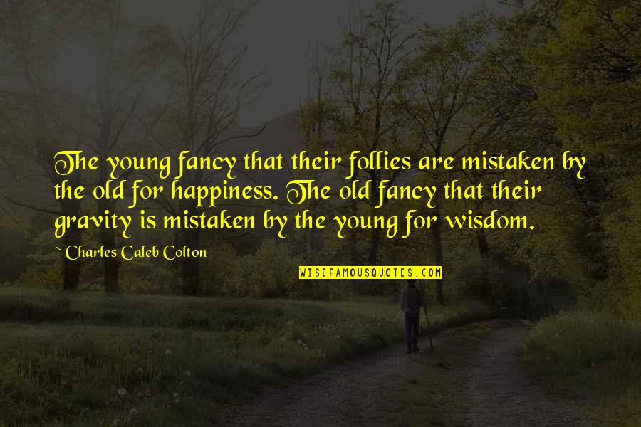 The Old Quotes By Charles Caleb Colton: The young fancy that their follies are mistaken