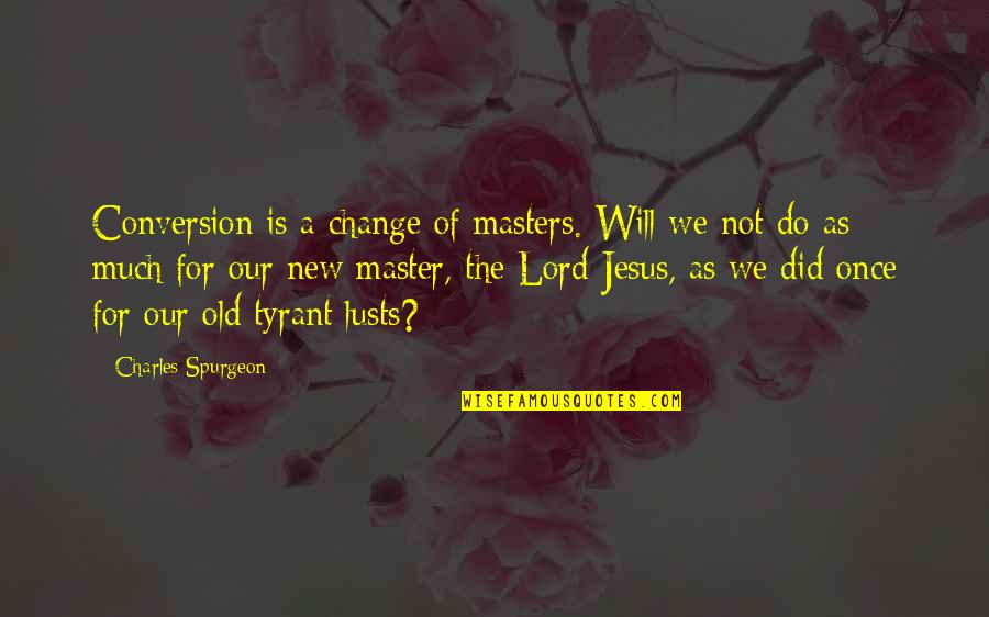 The Old Quotes By Charles Spurgeon: Conversion is a change of masters. Will we