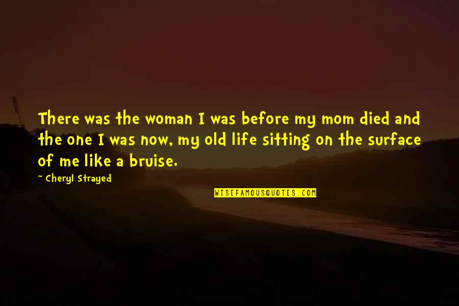 The Old Quotes By Cheryl Strayed: There was the woman I was before my