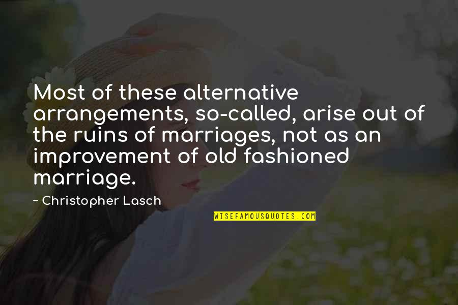 The Old Quotes By Christopher Lasch: Most of these alternative arrangements, so-called, arise out