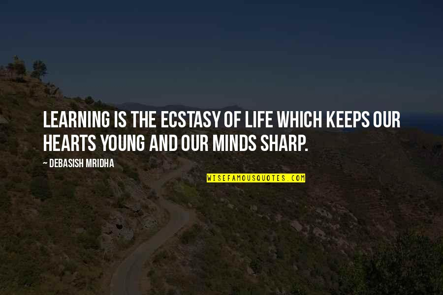 The Old Quotes By Debasish Mridha: Learning is the ecstasy of life which keeps