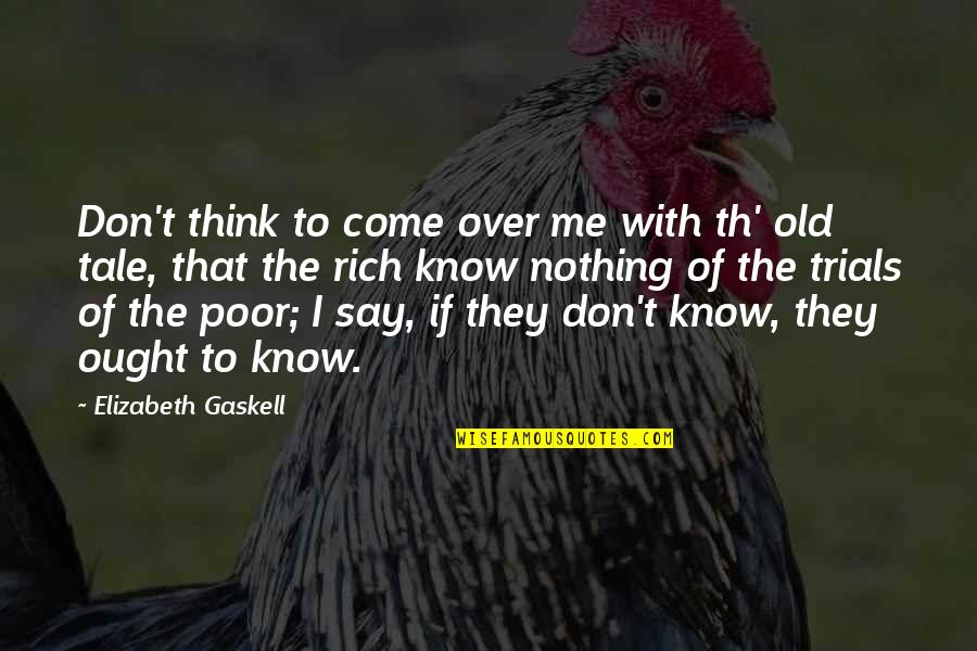 The Old Quotes By Elizabeth Gaskell: Don't think to come over me with th'
