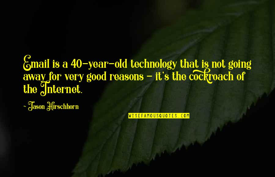 The Old Quotes By Jason Hirschhorn: Email is a 40-year-old technology that is not