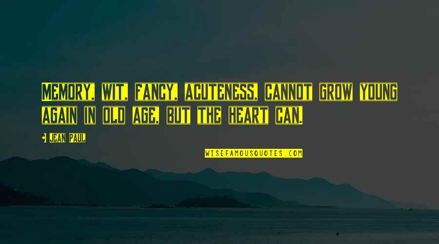 The Old Quotes By Jean Paul: Memory, wit, fancy, acuteness, cannot grow young again