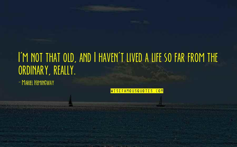The Old Quotes By Mariel Hemingway: I'm not that old, and I haven't lived