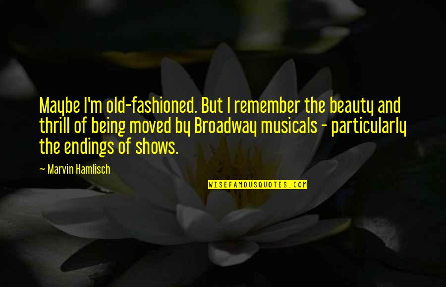 The Old Quotes By Marvin Hamlisch: Maybe I'm old-fashioned. But I remember the beauty
