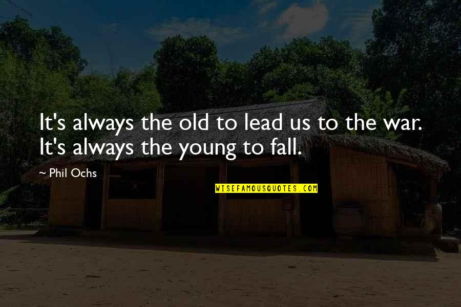 The Old Quotes By Phil Ochs: It's always the old to lead us to