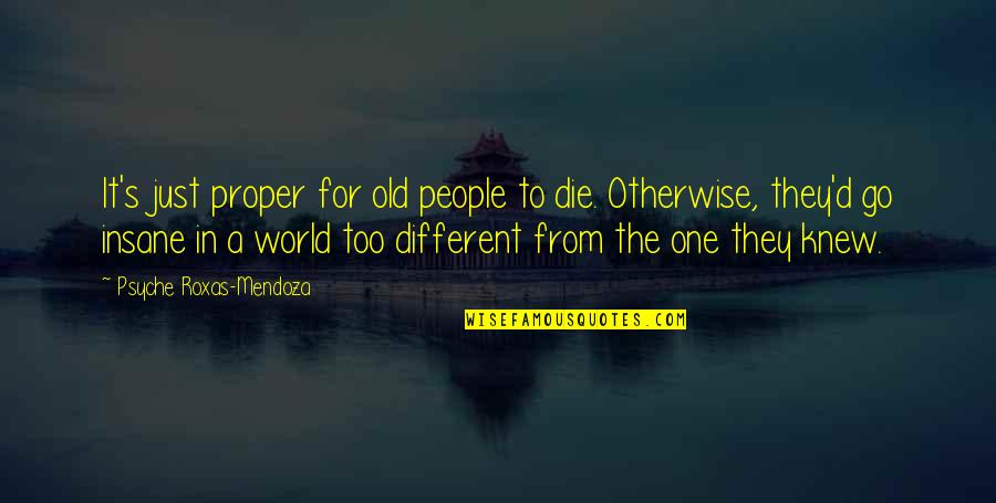 The Old Quotes By Psyche Roxas-Mendoza: It's just proper for old people to die.