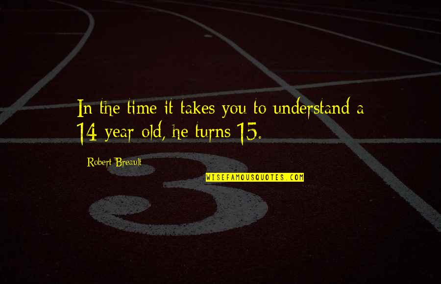 The Old Quotes By Robert Breault: In the time it takes you to understand