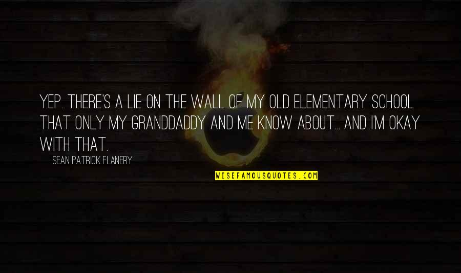 The Old Quotes By Sean Patrick Flanery: Yep. There's a lie on the wall of
