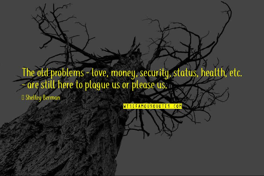 The Old Quotes By Shelley Berman: The old problems - love, money, security, status,