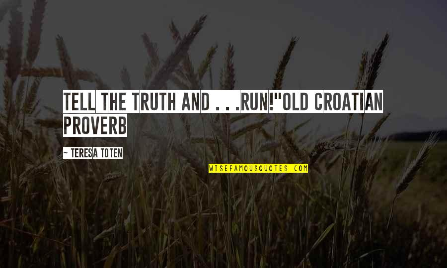 "The Old Quotes By Teresa Toten: Tell the truth and . . .run!""Old Croatian"