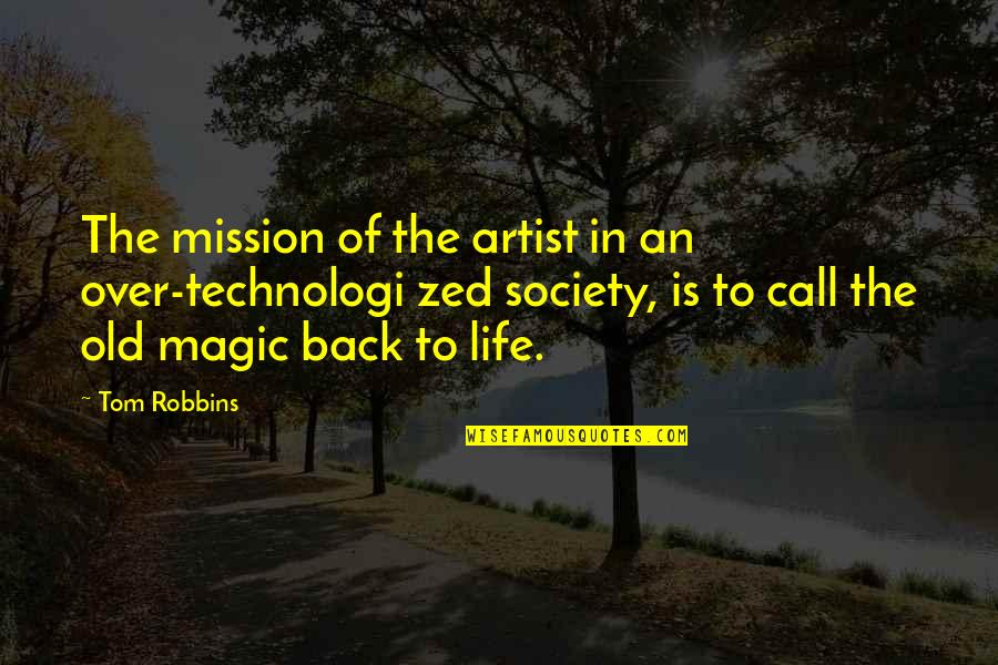 The Old Quotes By Tom Robbins: The mission of the artist in an over-technologi