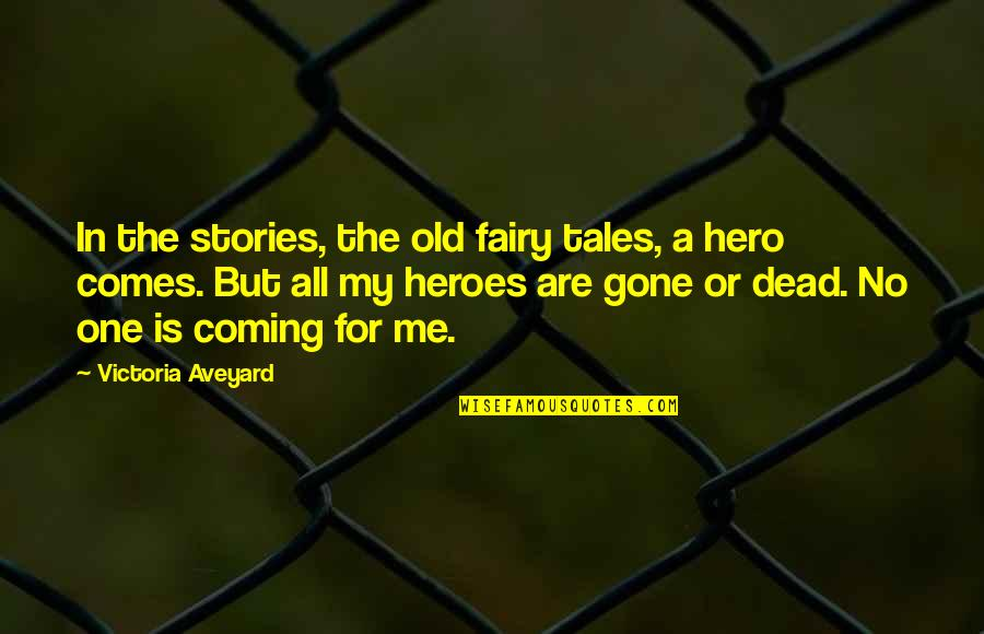 The Old Quotes By Victoria Aveyard: In the stories, the old fairy tales, a