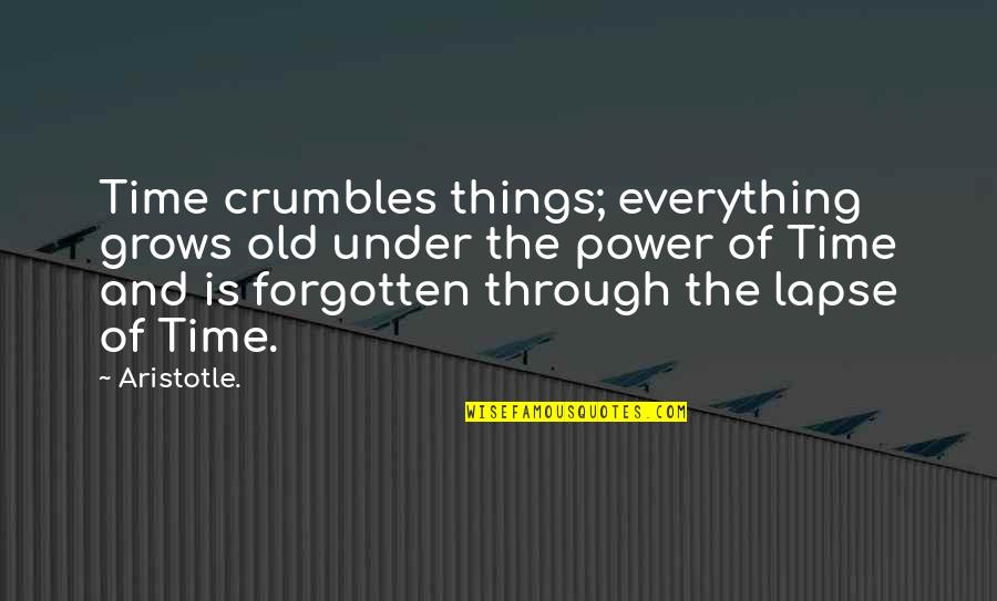 The Old Time Quotes By Aristotle.: Time crumbles things; everything grows old under the