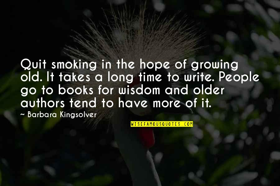 The Old Time Quotes By Barbara Kingsolver: Quit smoking in the hope of growing old.