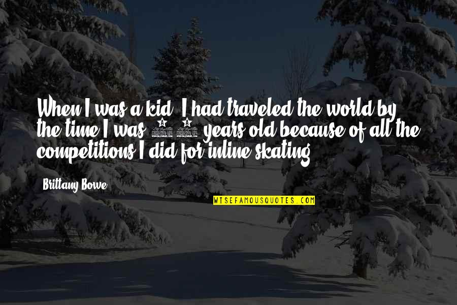 The Old Time Quotes By Brittany Bowe: When I was a kid. I had traveled