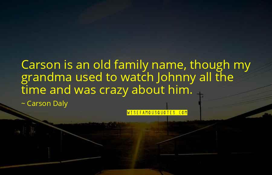 The Old Time Quotes By Carson Daly: Carson is an old family name, though my