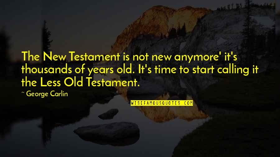 The Old Time Quotes By George Carlin: The New Testament is not new anymore' it's