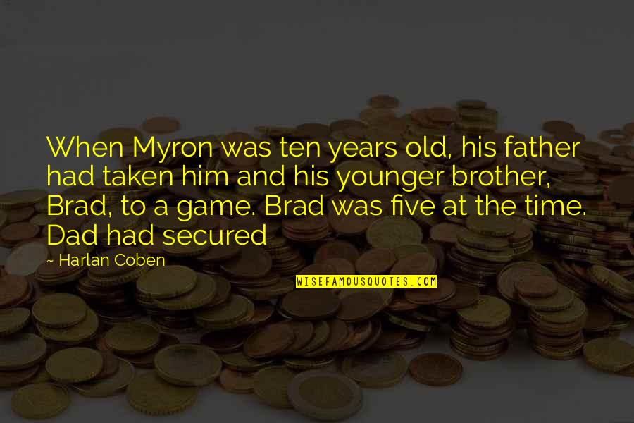 The Old Time Quotes By Harlan Coben: When Myron was ten years old, his father
