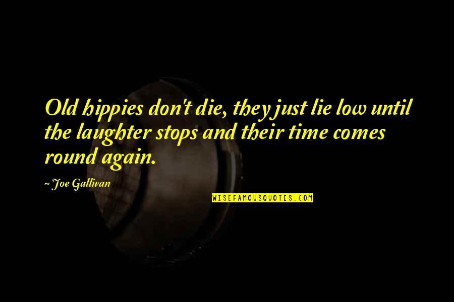 The Old Time Quotes By Joe Gallivan: Old hippies don't die, they just lie low