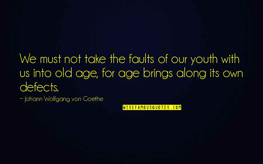 The Old Time Quotes By Johann Wolfgang Von Goethe: We must not take the faults of our