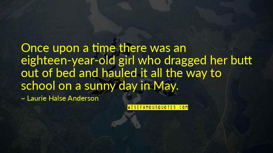 The Old Time Quotes By Laurie Halse Anderson: Once upon a time there was an eighteen-year-old