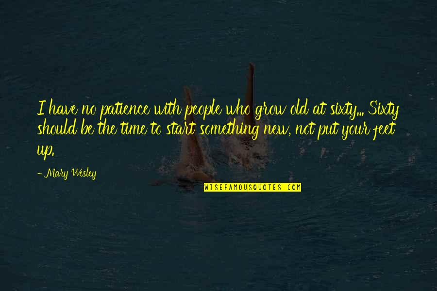 The Old Time Quotes By Mary Wesley: I have no patience with people who grow