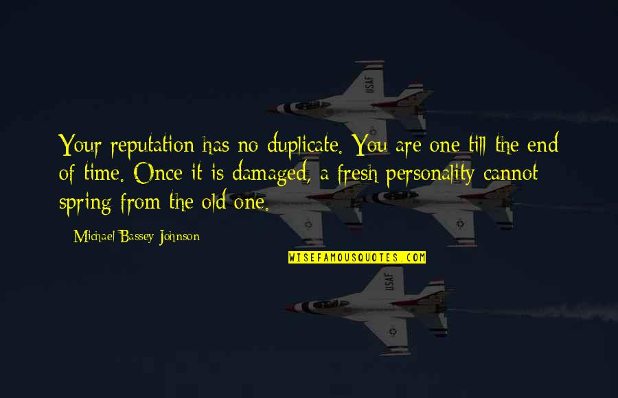 The Old Time Quotes By Michael Bassey Johnson: Your reputation has no duplicate. You are one